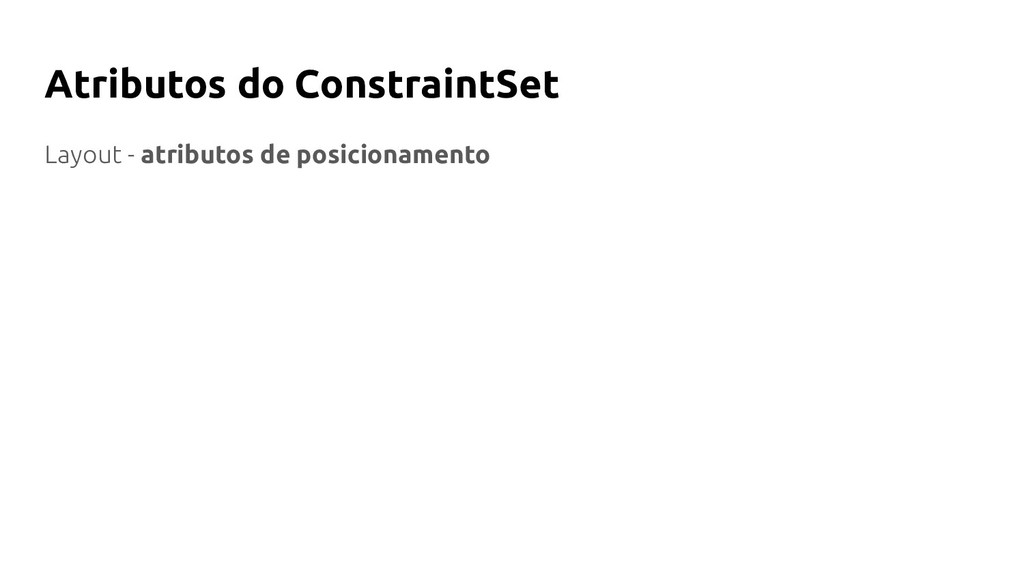 Atributos do ConstraintSet Layout - atributos d...