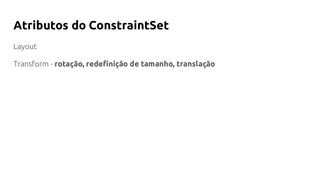 Atributos do ConstraintSet Layout Transform - r...