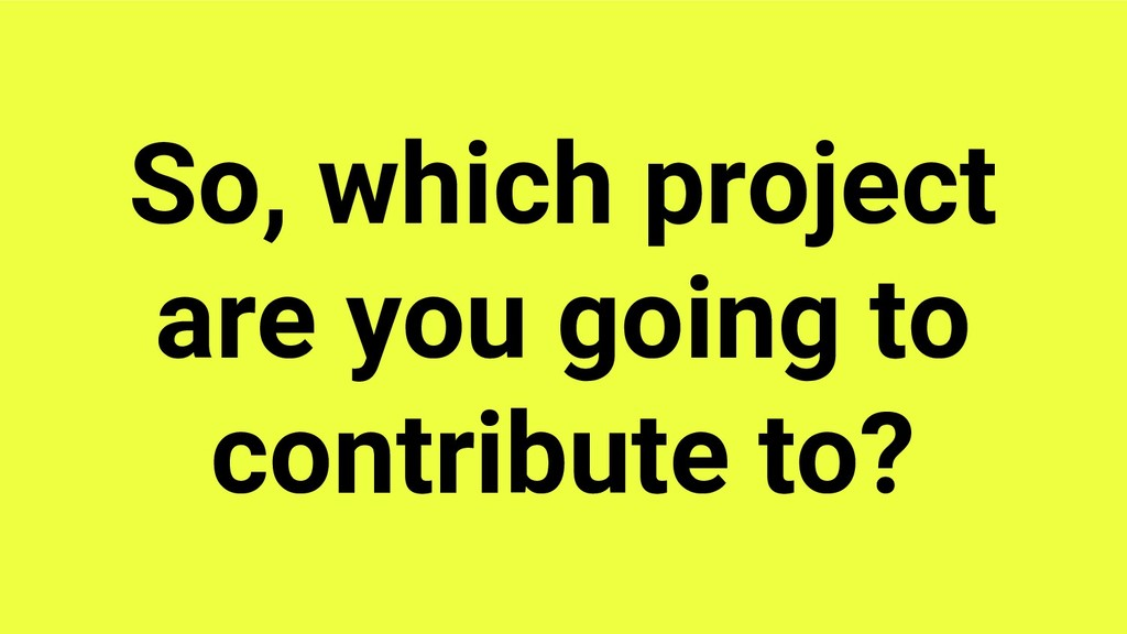 @hackerkid So, which project are you going to c...