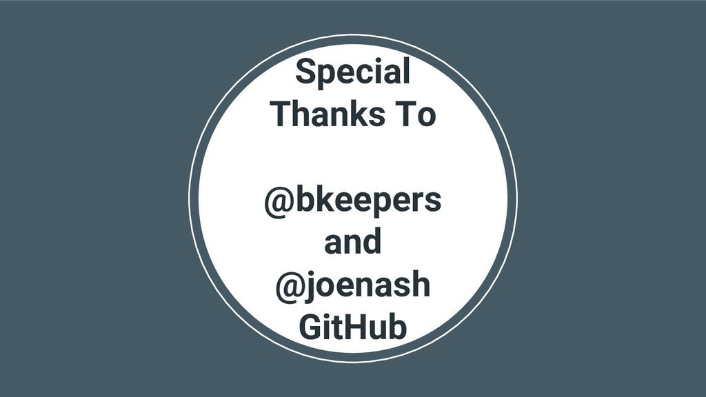 @hackerkid Special Thanks To @bkeepers and @joe...