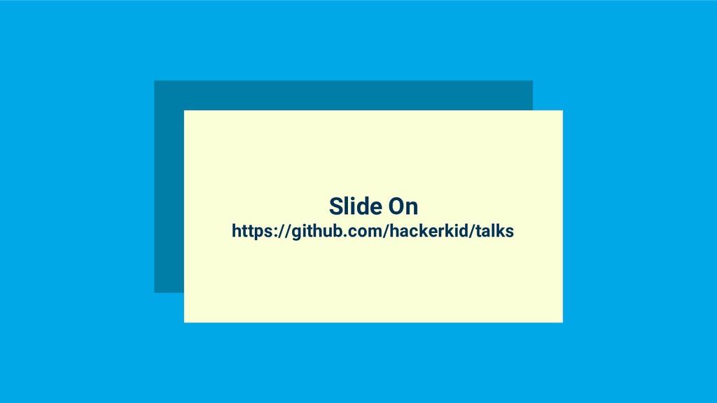 @hackerkid Slide On https://github.com/hackerki...