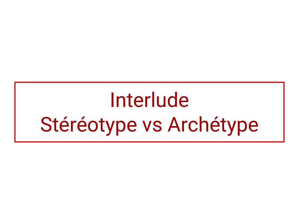 Interlude Stéréotype vs Archétype