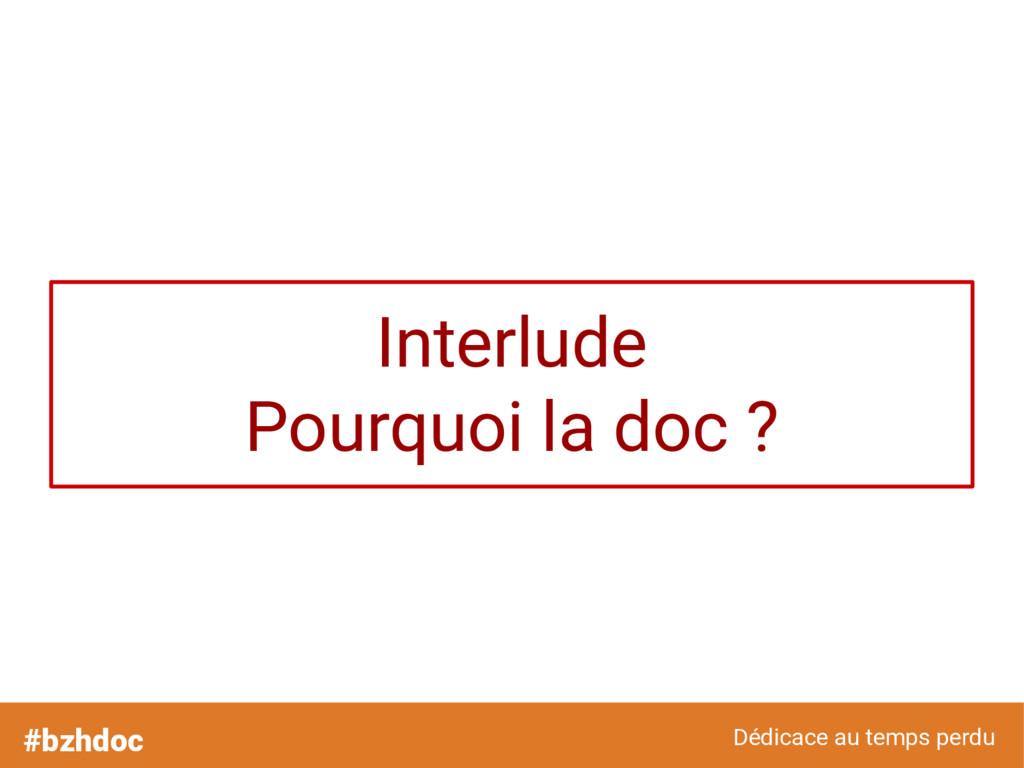 Interlude Pourquoi la doc ? #bzhdoc Dédicace au...