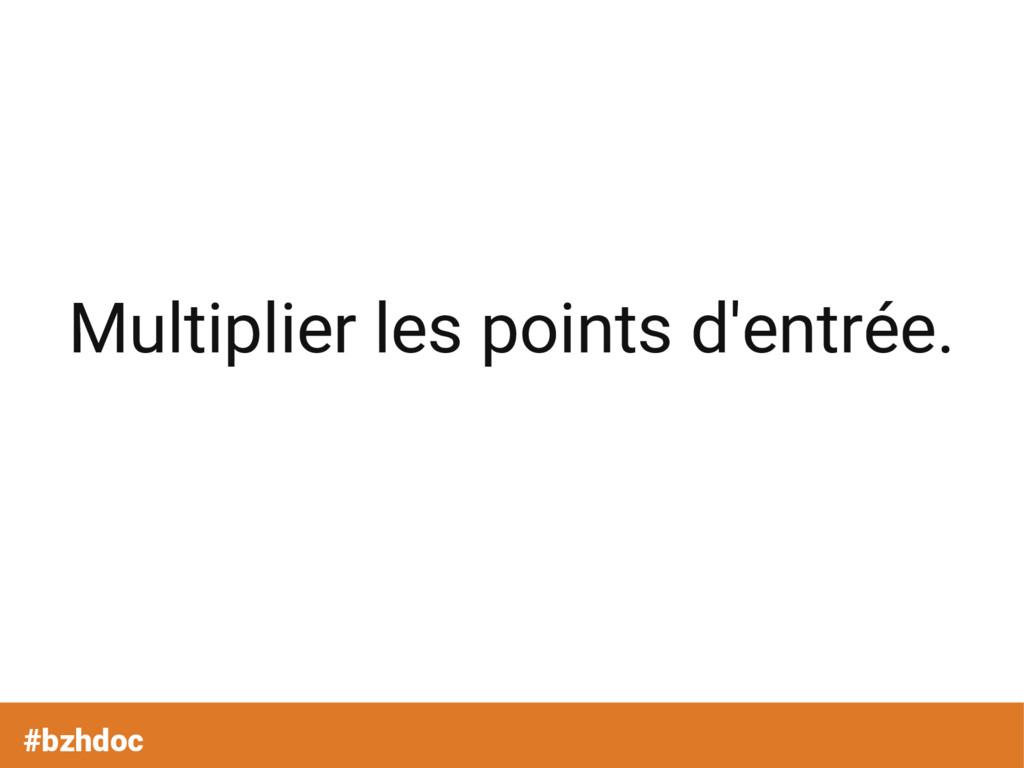 #bzhdoc Multiplier les points d'entrée.