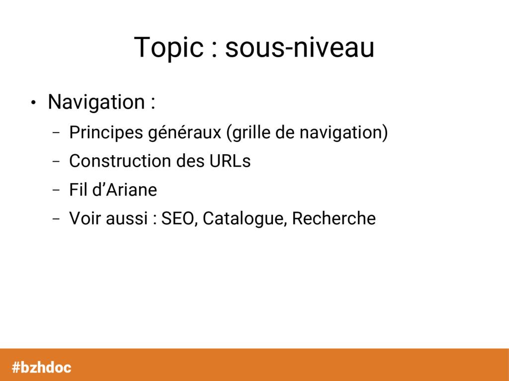 Topic : sous-niveau ● Navigation : – Principes ...