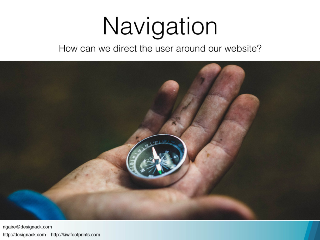 Navigation How can we direct the user around ou...