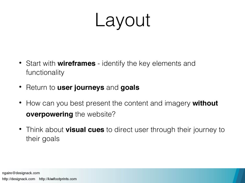 Layout • Start with wireframes - identify the k...