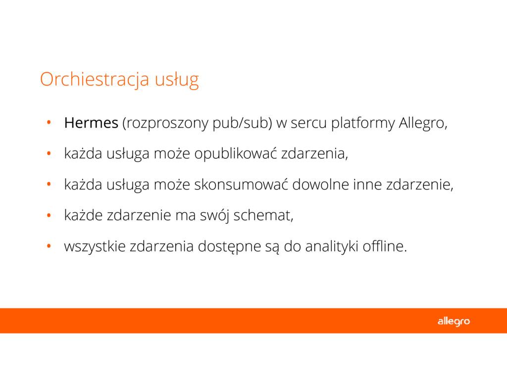 • Hermes (rozproszony pub/sub) w sercu platform...