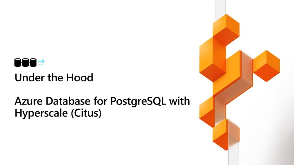 Under the Hood Azure Database for PostgreSQL wi...