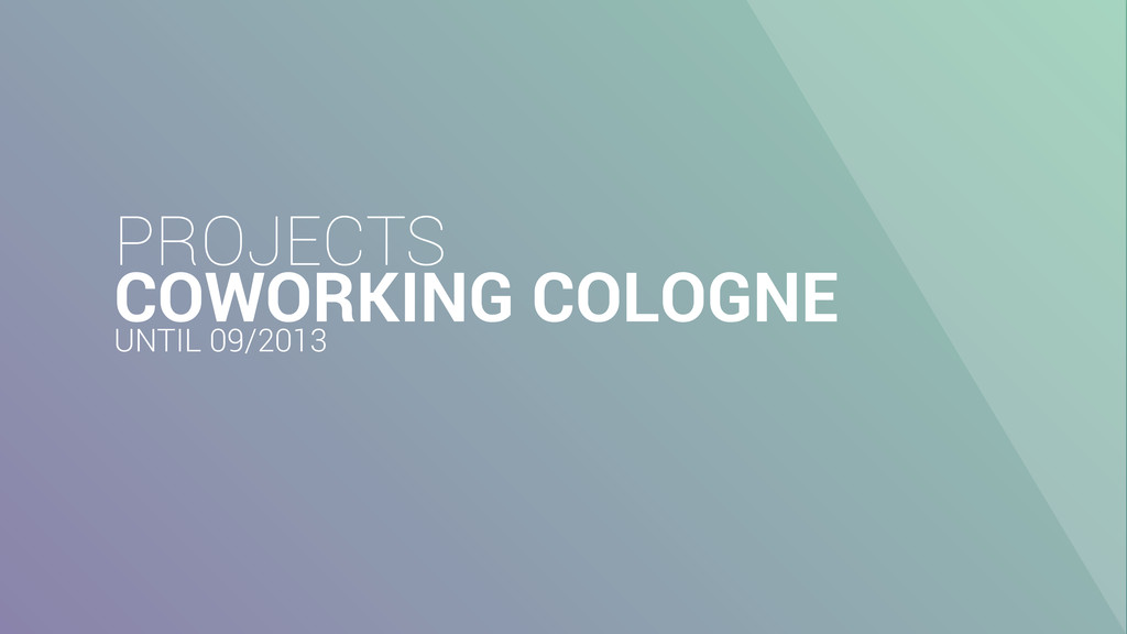 PROJECTS COWORKING COLOGNE UNTIL 09/2013