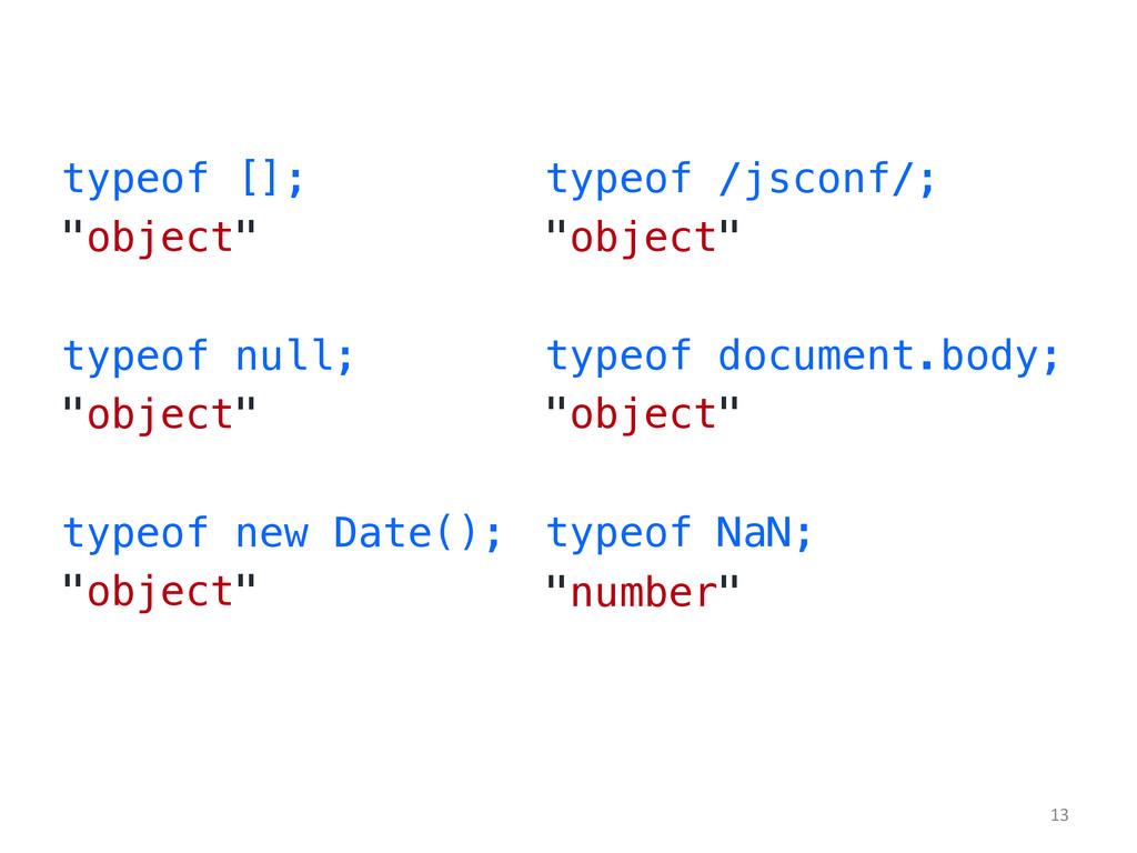 "typeof [];! ""object""! ! typeof null;! ""object""!..."