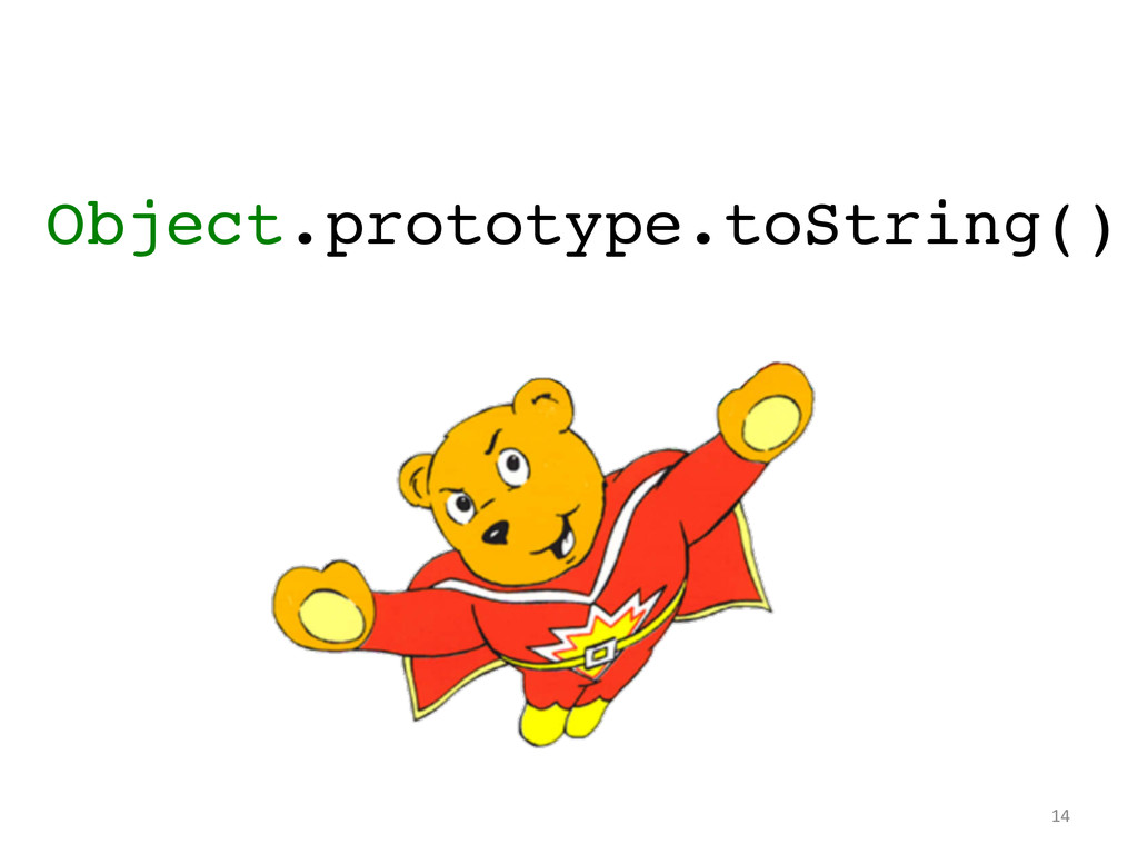 Object.prototype.toString()!        ...
