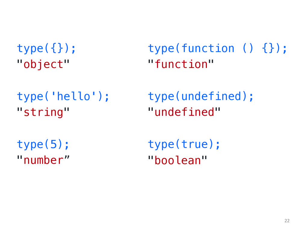 "type({});! ""object""! ! type('hello');! ""string""..."