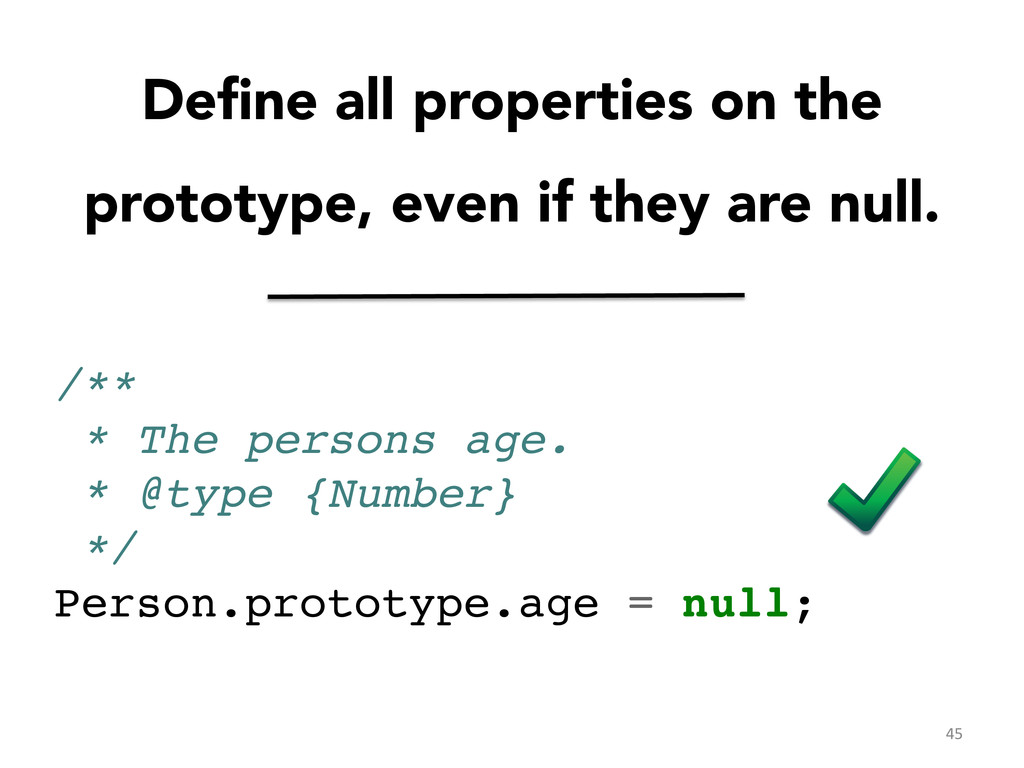 Define all properties on the prototype, even if ...