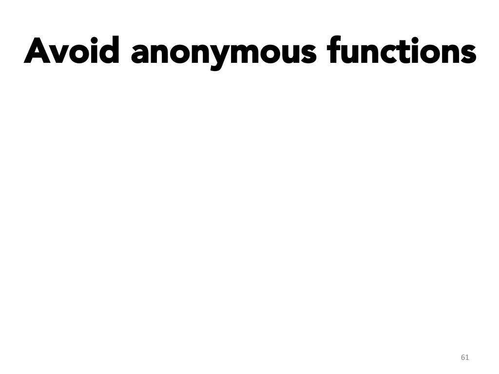 Avoid anonymous functions