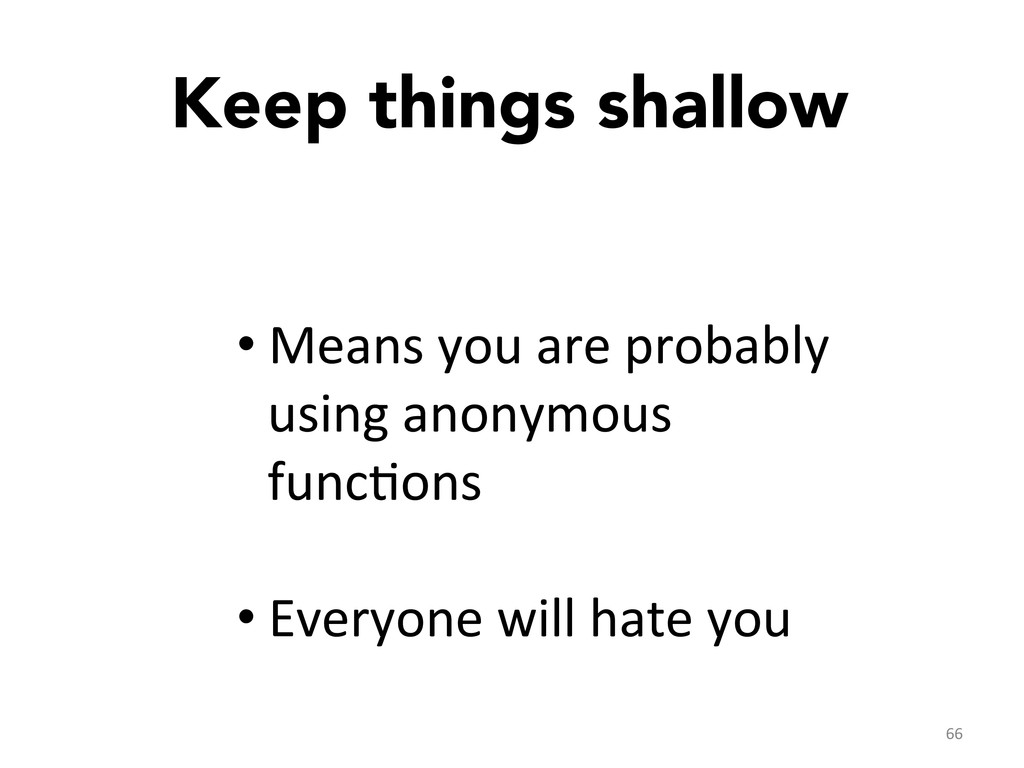 Keep things shallow