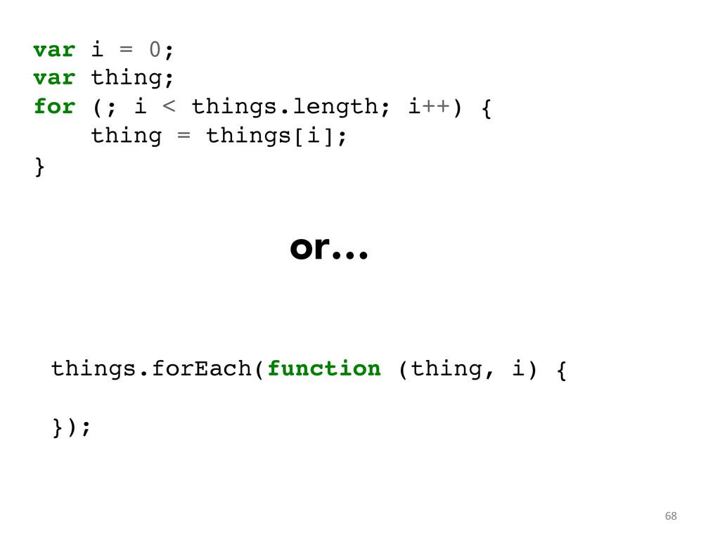 var i = 0;! var thing;! for (; i < things.lengt...
