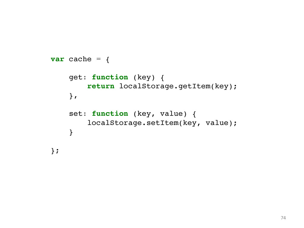 var cache = {! ! get: function (key) {! return ...