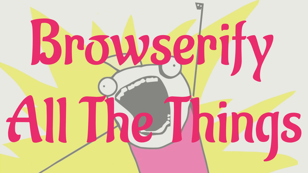 Browserify All The Things
