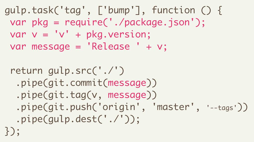 gulp.task('tag', ['bump'], function () { var pk...