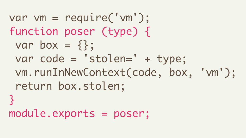 var vm = require('vm'); function poser (type) {...