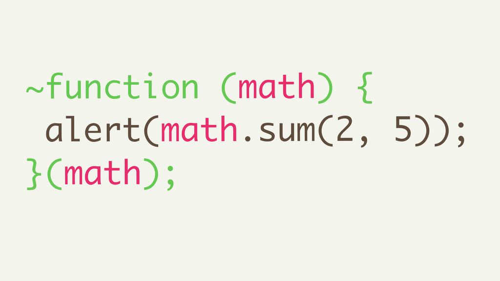 ~function (math) { alert(math.sum(2, 5)); }(mat...