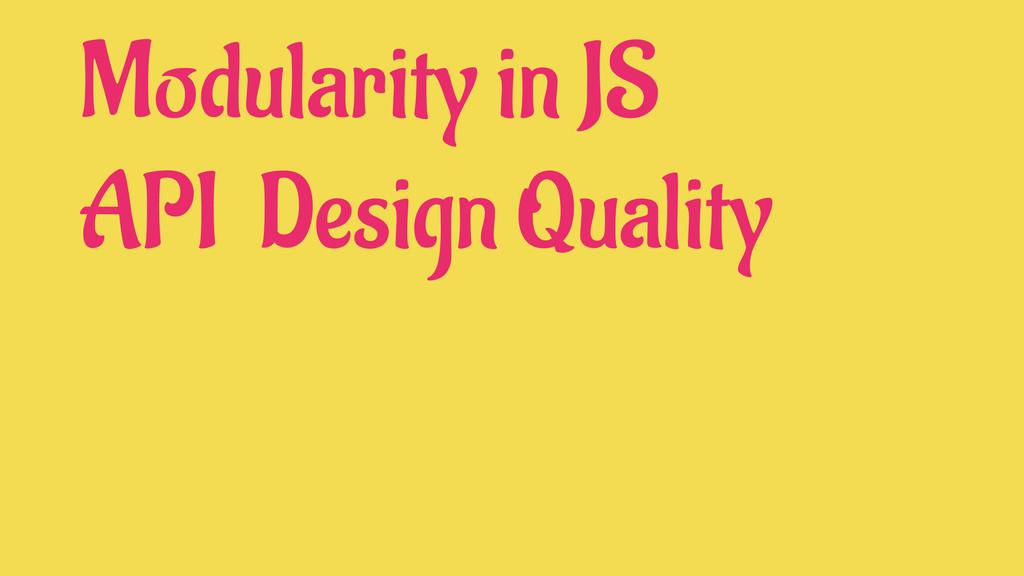 Modularity in JS API Design Quality