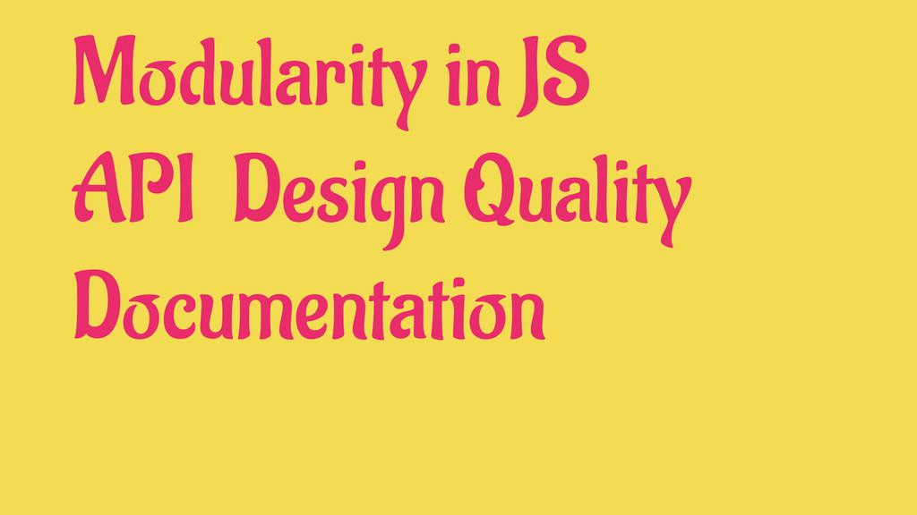 Modularity in JS API Design Quality Documentati...