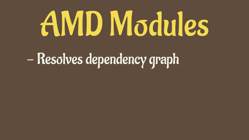 AMD Modules - Resolves dependency graph