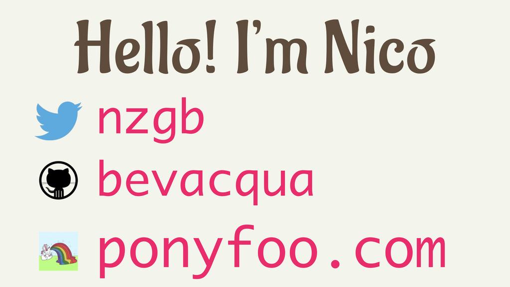 Hello! I'm Nico nzgb bevacqua ponyfoo.com