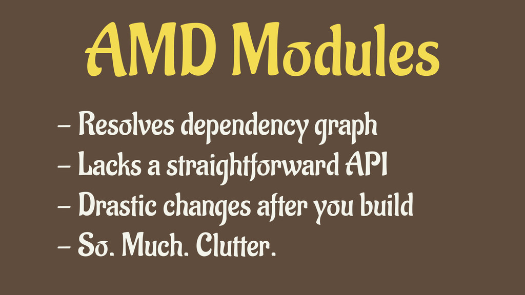AMD Modules - Resolves dependency graph - Lacks...