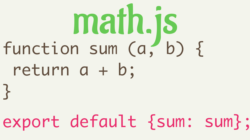 function sum (a, b) { return a + b; } ! export ...
