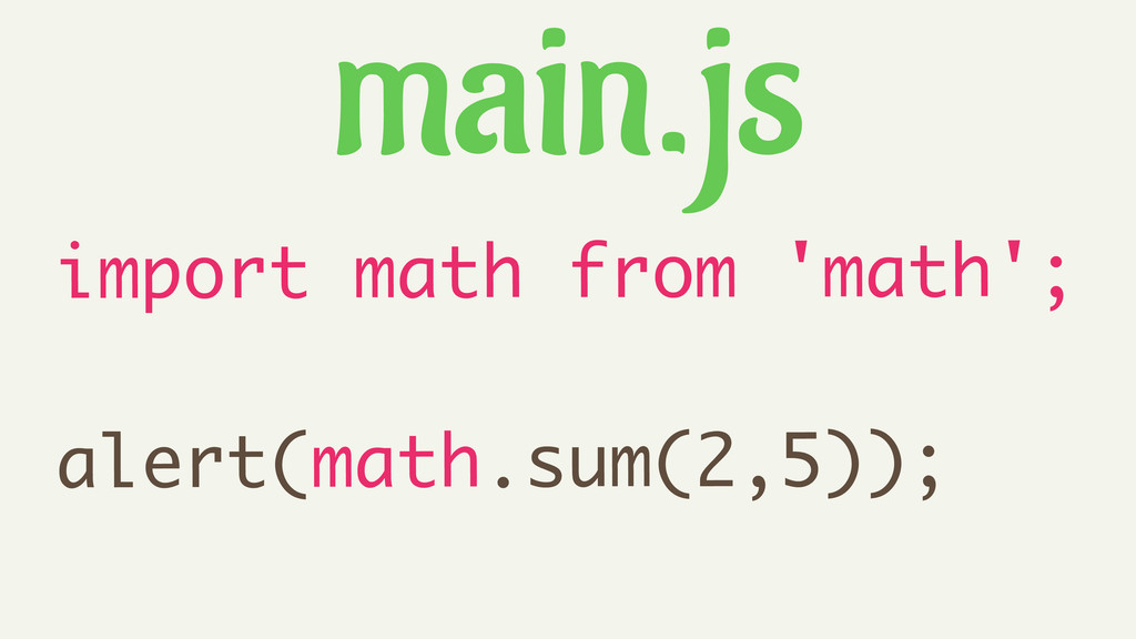 import math from 'math'; ! alert(math.sum(2,5))...