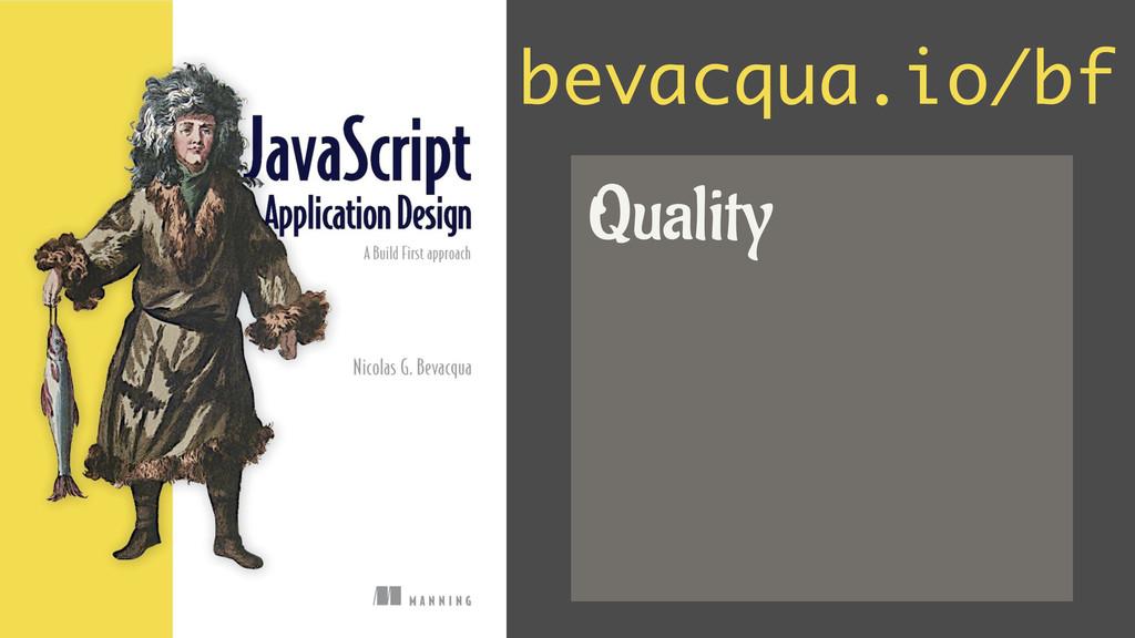 bevacqua.io/bf Quality