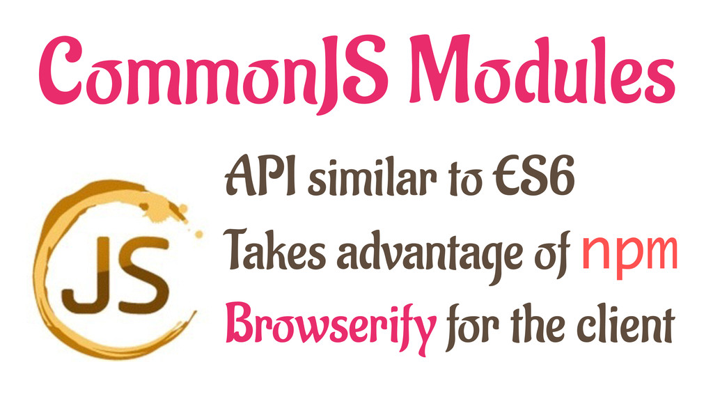 CommonJS Modules API similar to ES6 Takes advan...