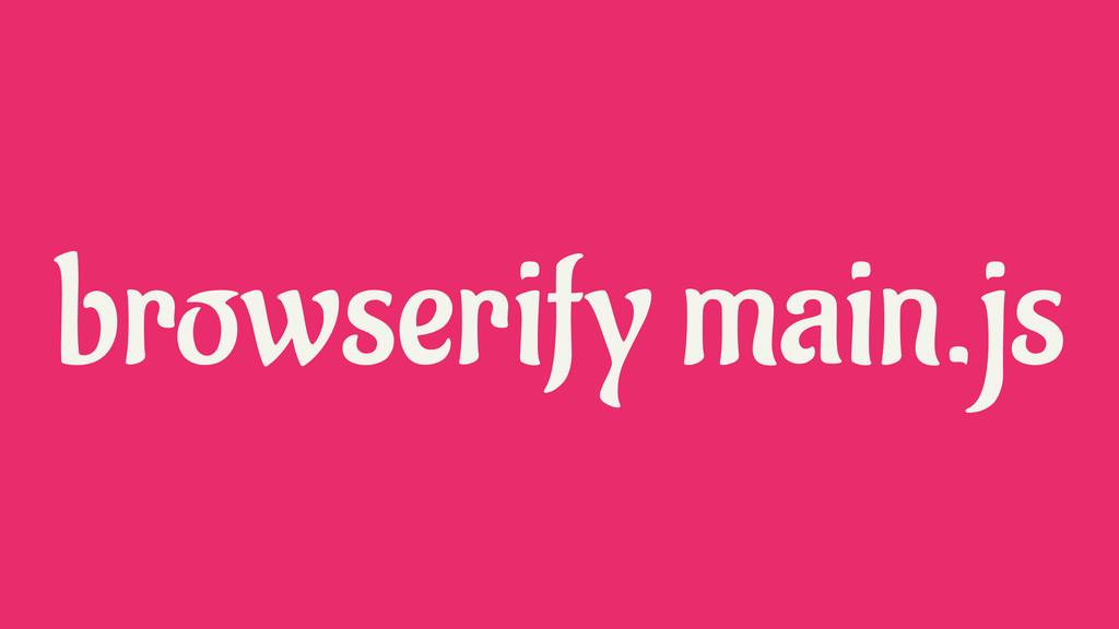 browserify main.js