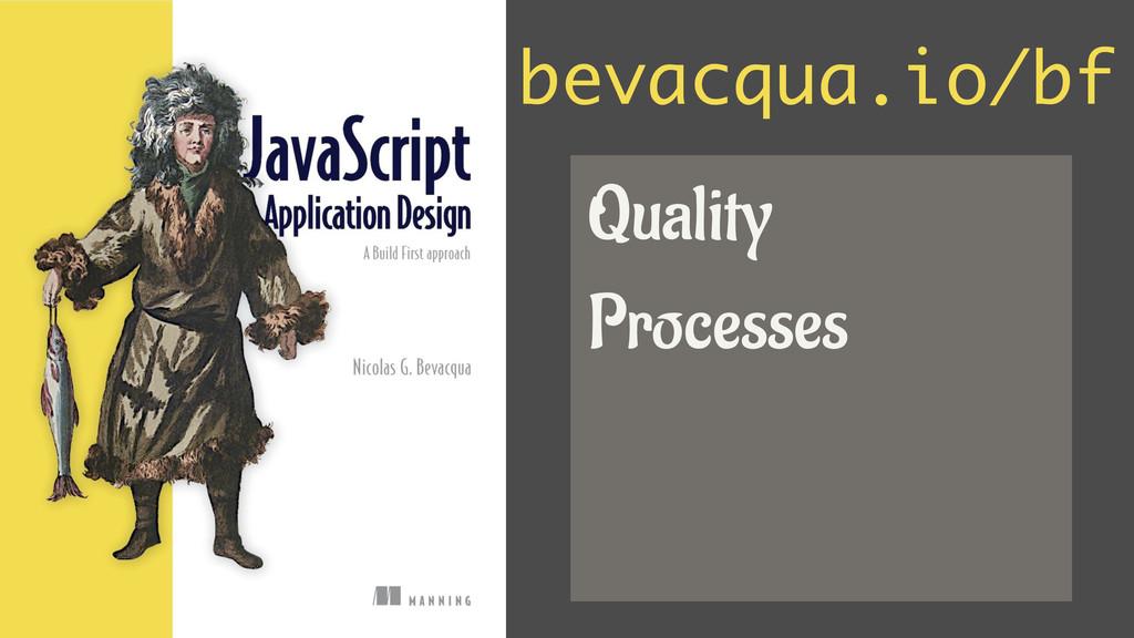 bevacqua.io/bf Quality Processes