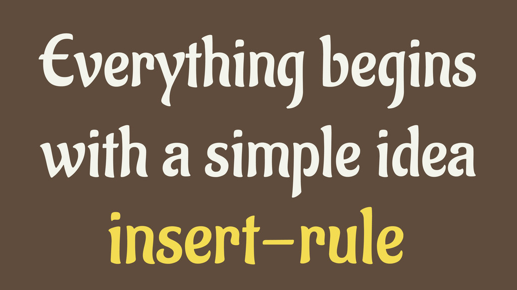 insert-rule Everything begins with a simple idea