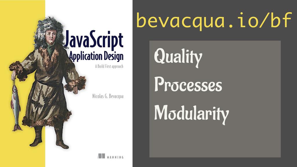 bevacqua.io/bf Quality Processes Modularity