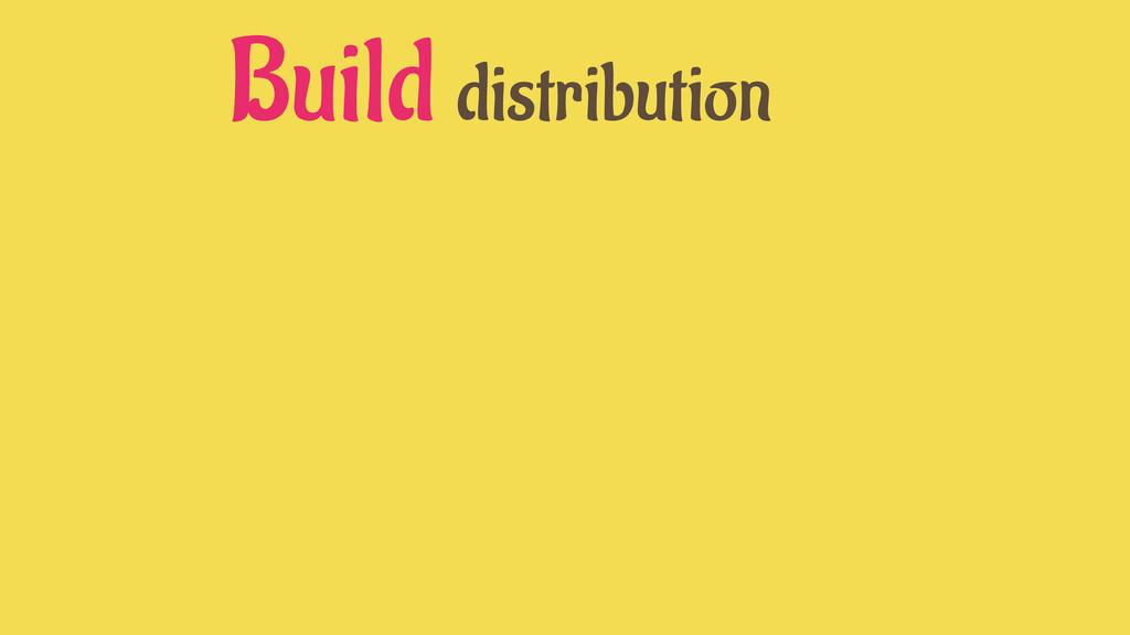 Build distribution