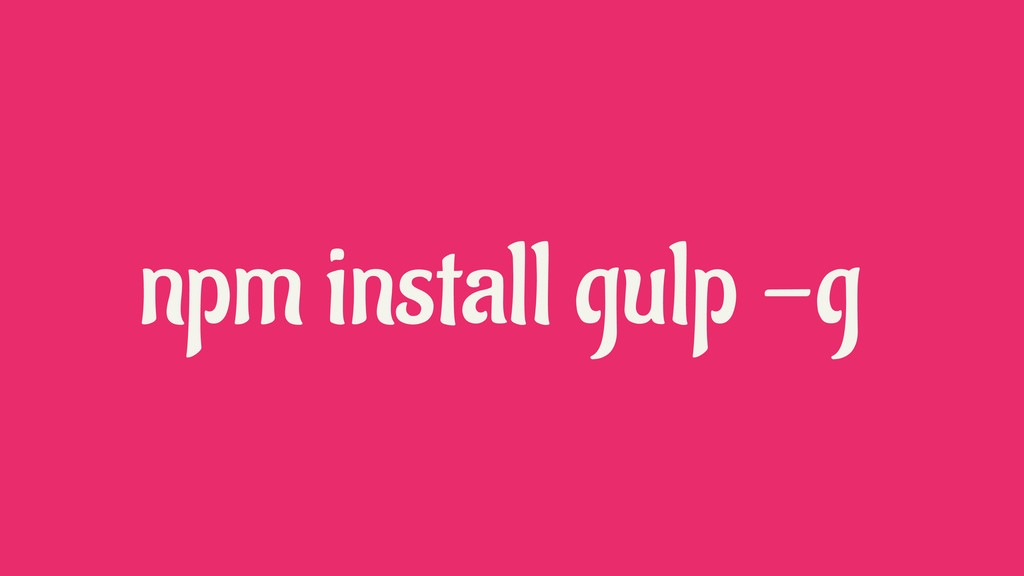 npm install gulp -g