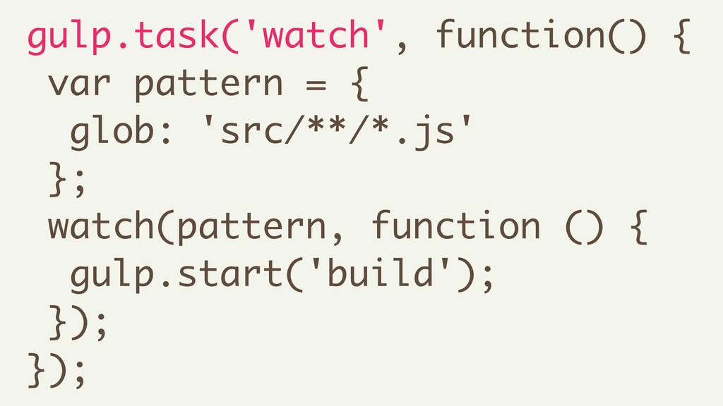 gulp.task('watch', function() { var pattern = {...