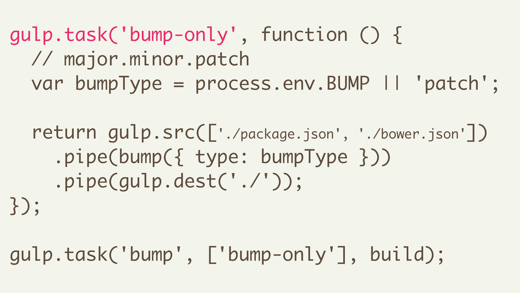 gulp.task('bump-only', function () { // major.m...