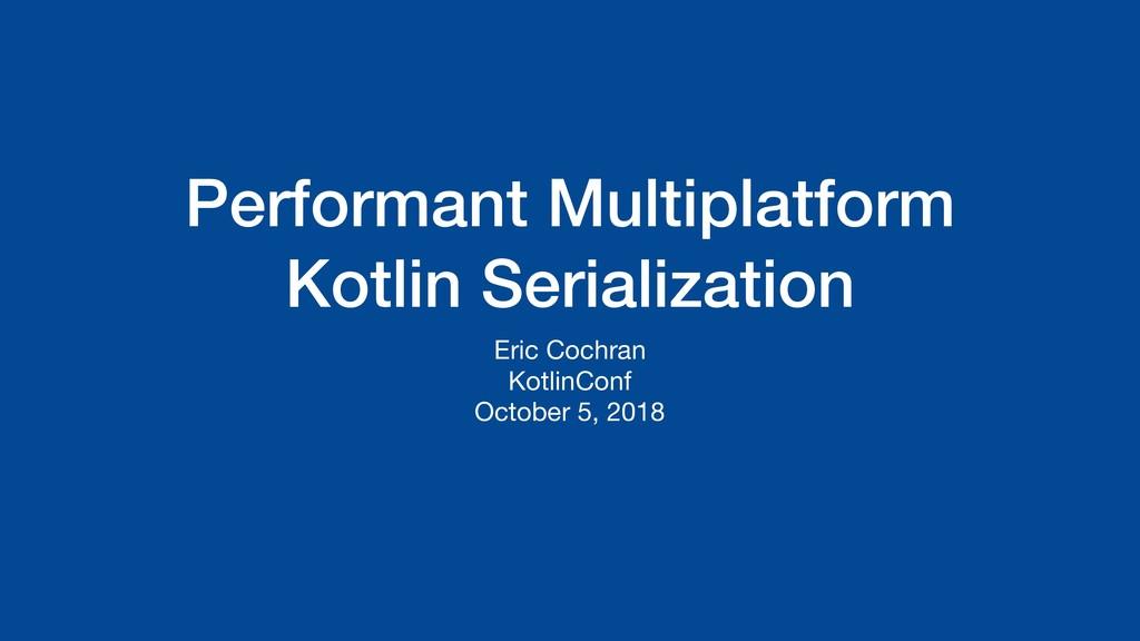 Performant Multiplatform Kotlin Serialization E...