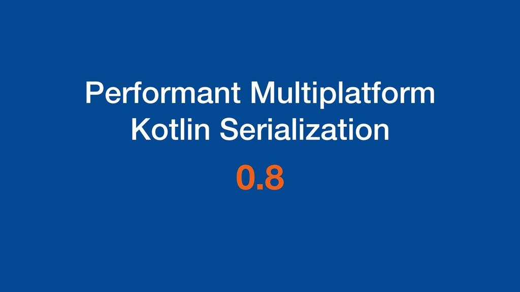 Performant Multiplatform Kotlin Serialization 0...