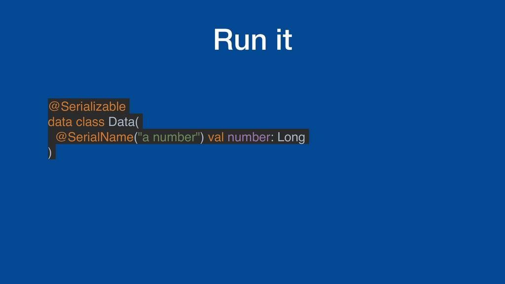 Run it @Serializable data class Data( @SerialNa...