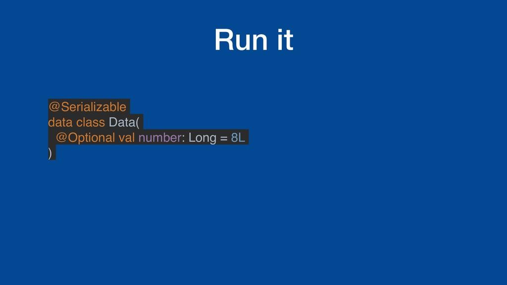 Run it @Serializable data class Data( @Optional...
