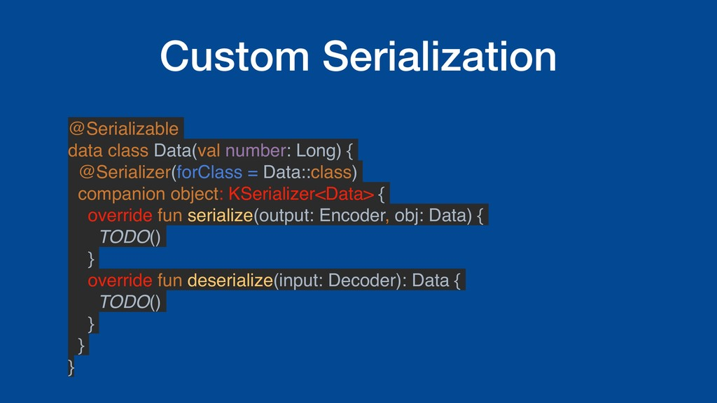 Custom Serialization @Serializable data class D...