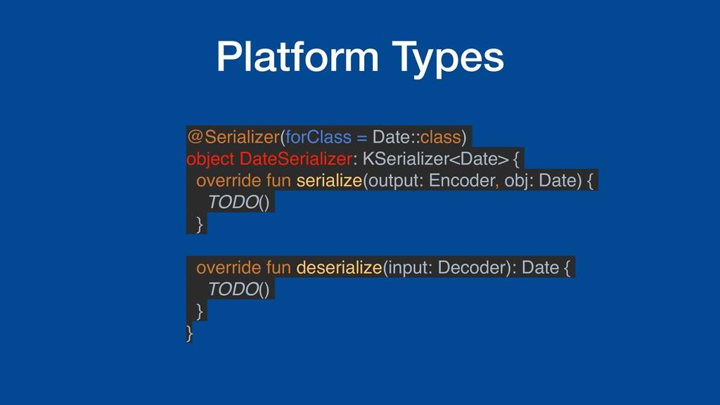 Platform Types @Serializer(forClass = Date::cla...