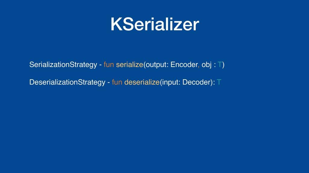KSerializer SerializationStrategy - fun seriali...